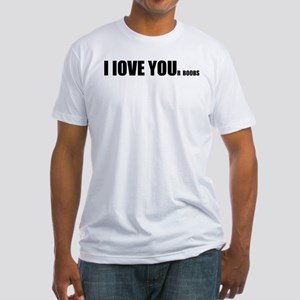 I LOVE YOUr boobs Fitted T-Shirt