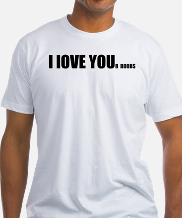 I LOVE YOUr boobs Shirt