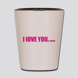 I LOVE YOUr boobs Shot Glass