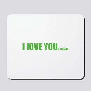 I LOVE YOUr boobs Mousepad