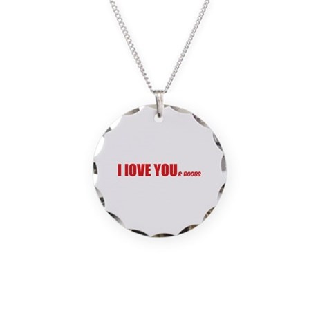 I LOVE YOUr boobs Necklace Circle Charm