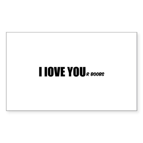 I LOVE YOUr boobs Sticker (Rectangle)