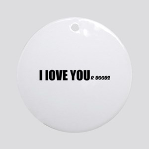I LOVE YOUr boobs Ornament (Round)