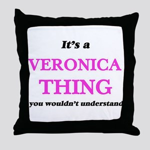 It's a Veronica thing, you wouldn Throw Pillow