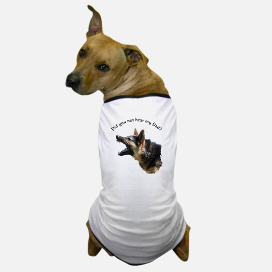 Did you not hear my Dad? Dog T-Shirt