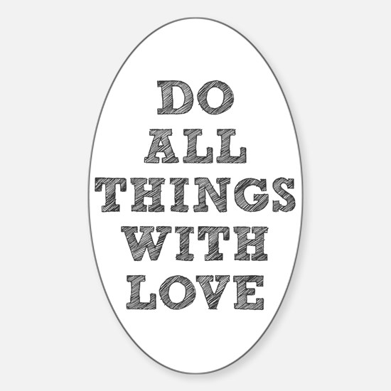 Do All Things with Love Sticker (Oval)