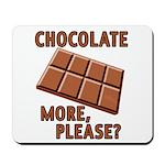 Chocolate - More Please? Mousepad