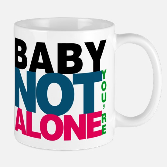 Baby Youre Not Alone Mugs