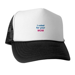 I voted for your MOM. Trucker Hat