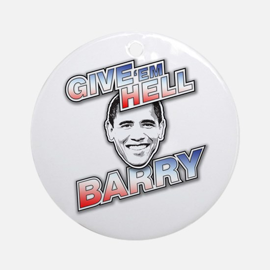Give 'Em Hell Barry Ornament (Round)