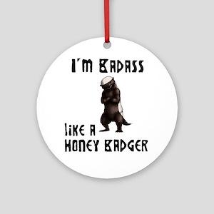 I'm Badass Like a Honey Badge Ornament (Round)