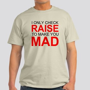 I Only Check Raise... Mad Light T-Shirt