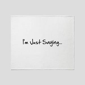 Just Saying Throw Blanket