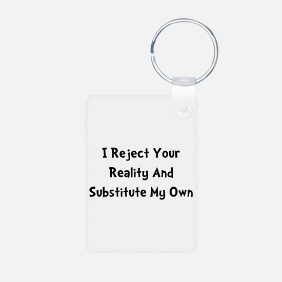 Reject Your Reality Keychains