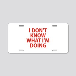 I Don't Know What I'm Doing Aluminum License Plate