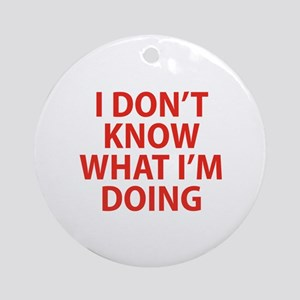 I Don't Know What I'm Doing Ornament (Round)