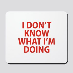 I Don't Know What I'm Doing Mousepad