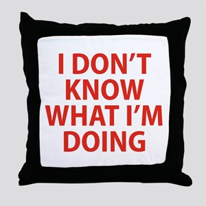 I Don't Know What I'm Doing Throw Pillow