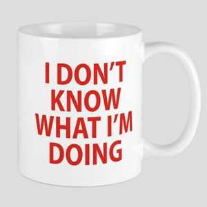I Don't Know What I'm Doing Mug