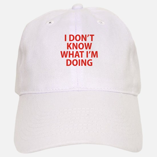 I Don't Know What I'm Doing Baseball Baseball Cap