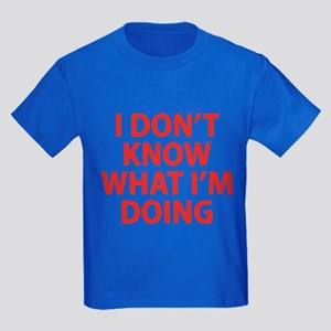 I Don't Know What I'm Doing Kids Dark T-Shirt