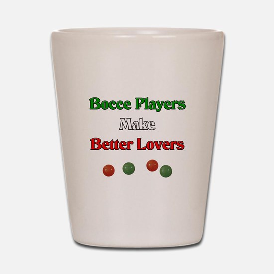 Bocce players make better lovers. Shot Glass