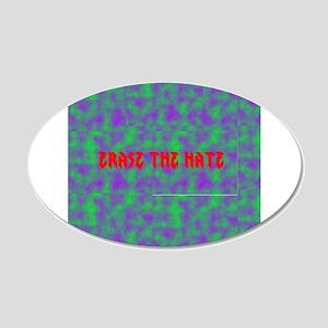 """Erase The Hate"" 22x14 wall peel"