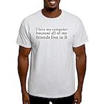 I Love My Computer Friends Light T-Shirt