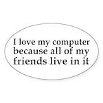 I Love My Computer Friends Sticker (Oval)