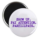 Show Up, Pay Attention, Participate Magnet