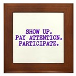 Show Up, Pay Attention, Participate Framed Tile