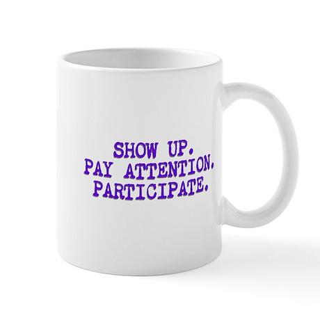 Show Up, Pay Attention, Participate Mug