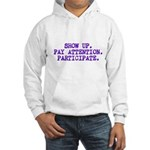 Show Up, Pay Attention, Participate Hooded Sweatsh