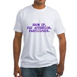 Show Up, Pay Attention, Participate Fitted T-Shirt
