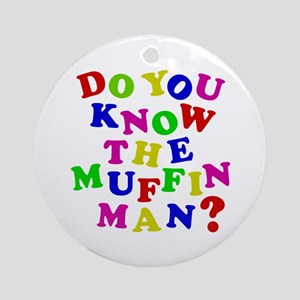 Do you now the Muffin Man? Ornament (Round)