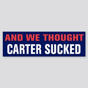 And We Thought Carter Sucked Sticker (Bumper)