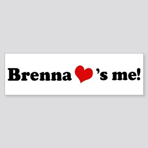 Brenna loves me Bumper Sticker