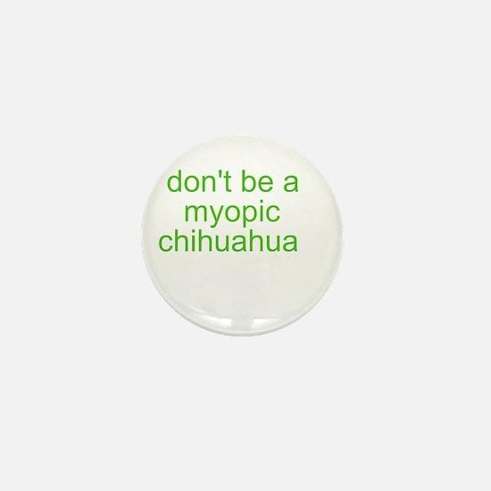 Don't be a myopic chihuahua Mini Button