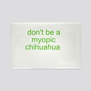 Don't be a myopic chihuahua Rectangle Magnet