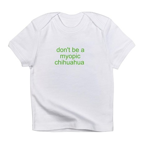 Don't be a myopic chihuahua Infant T-Shirt