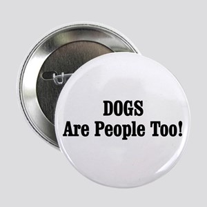 """DOGS Are People Too! 2.25"""" Button"""
