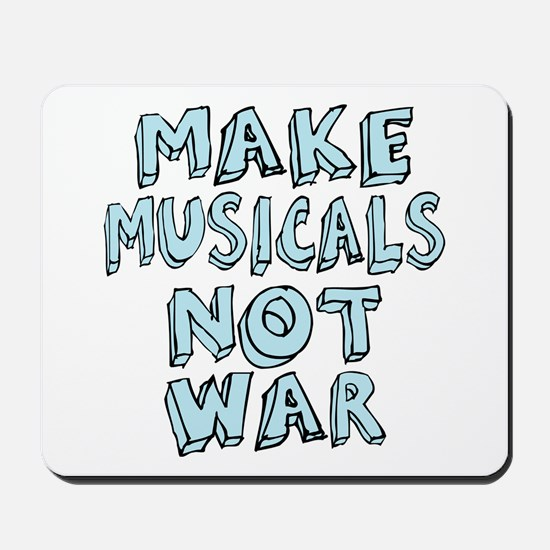 Make Musicals Not War Mousepad