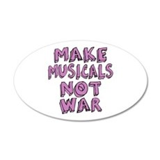 Make Musicals Not War 22x14 Oval Wall Peel