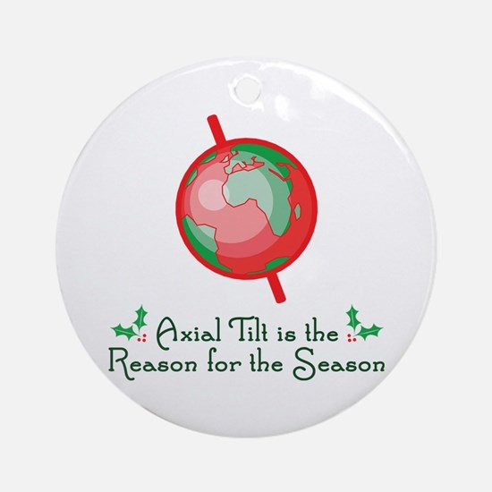 Axial Tilt is the Reason Ornament (Round)