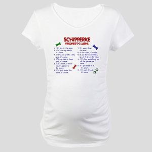 Schipperke Property Laws 2 Maternity T-Shirt