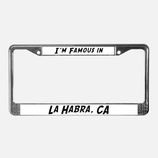 Famous in La Habra License Plate Frame