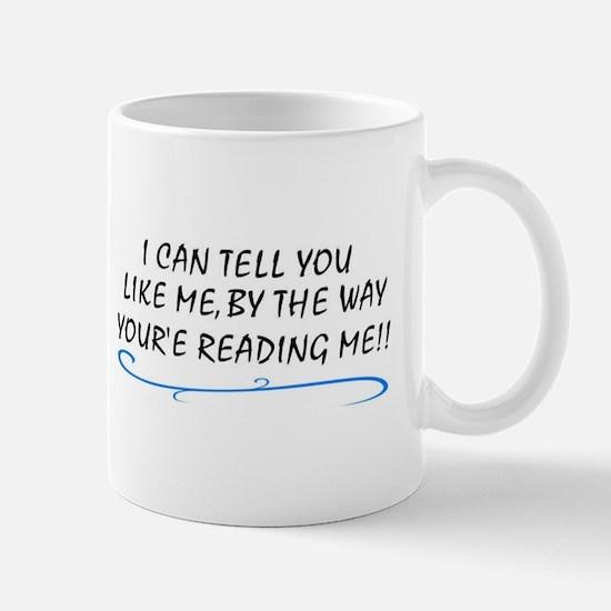 i can tell you like me by the Mug