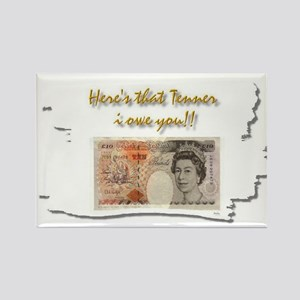 here's that tenner i owe you Rectangle Magnet