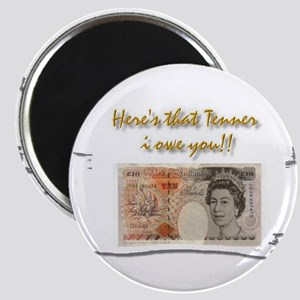 here's that tenner i owe you Magnet