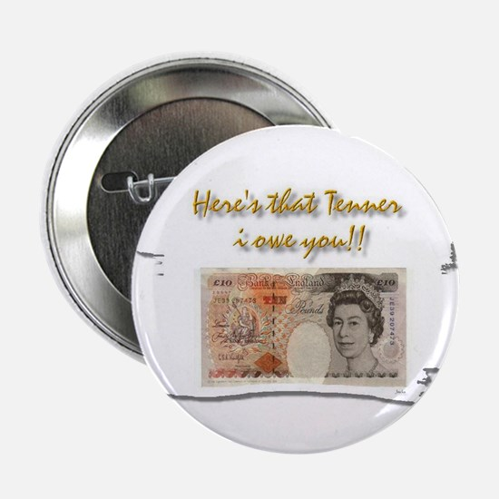 """here's that tenner i owe you 2.25"""" Button"""